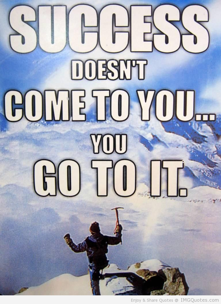 success-doesnt-come-to-you-you-go-to-it