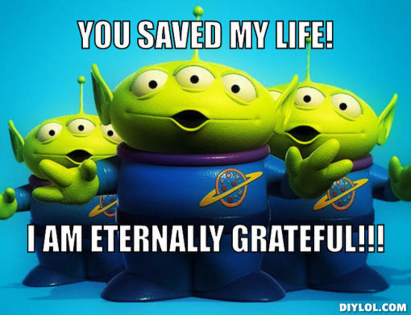 resized_toystoryaliens-meme-generator-you-saved-my-life-i-am-eternally-grateful-08be32